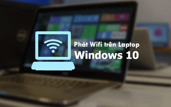 Phát wifi bằng laptop win 10 đơn giản không cần phần mềm