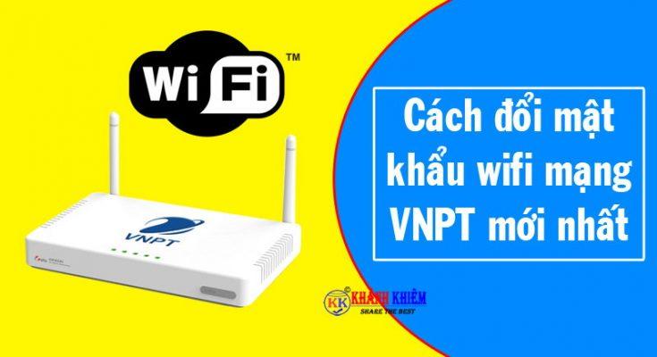 cách đổi mật khẩu wifi vnpt mới nhất