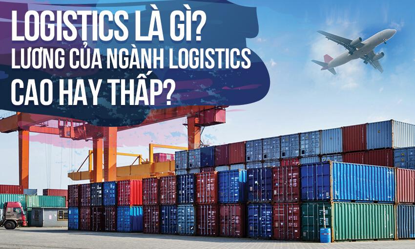 Học Logistics làm gì, lương logistics bao nhiêu